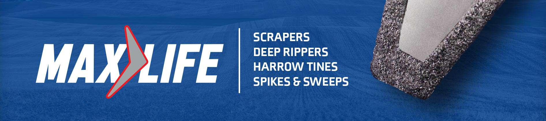 Max Life scrapers, deep rippers, harrow tines, sweeps, spikes